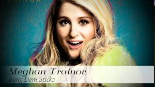 Meghan Trainor - Bang Dem Sticks (with Lyrics)