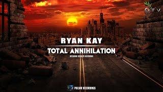 Ryan Kay - Total Annihilation (Original Mix)