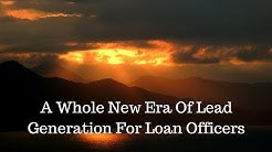 Loan Officers: Lead Generation in 2017   What You NEED To Know!