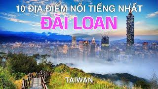 DU LỊCH ĐÀI LOAN đến 10 Địa Điểm Nổi Tiếng và Đẹp Nhất Đài Loan. Travel to Top 10 Places in Taiwan.