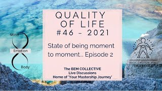 #46 QUALITY OF LIFE - State of being moment to moment... Episode 2 by The BEM Collective