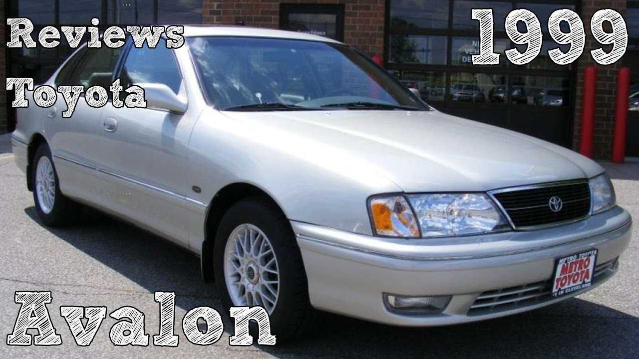 reviews toyota avalon 1999 youtube reviews toyota avalon 1999 youtube