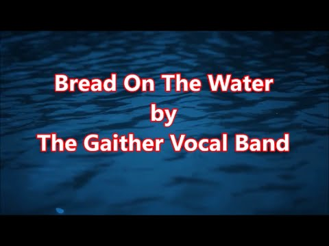 Bread Upon The Water - The Gaither Vocal Band (Lyrics)