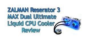 Zalman Reserator 3 Max Dual Liquid CPU cooler Review