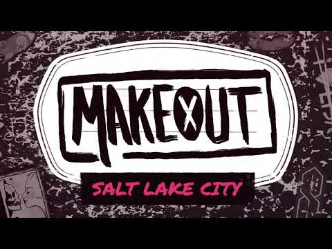 MAKEOUT - Salt Lake City