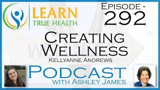 Creating Wellness - KellyAnne Andrews & Ashley James - #292