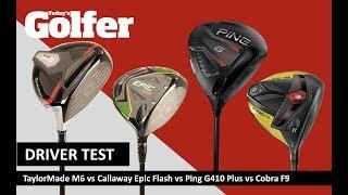 2019 Driver Test: TaylorMade M6 vs Callaway Epic Flash vs Ping G410 vs Cobra F9