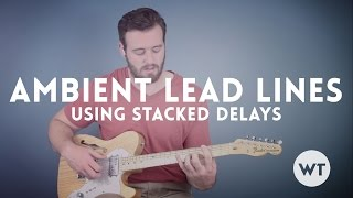 Guitar Lesson - Simple Ambient Lead Lines Using Stacked Delays