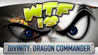 ► WTF Is... - Divinity: Dragon Commander ?