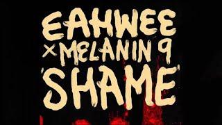 Eahwee - Shame ft. Melanin 9 (Dir. RUFFMERCY)
