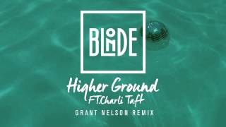 Blonde - Higher Ground (feat. Charli Taft) [Grant Nelson Remix]