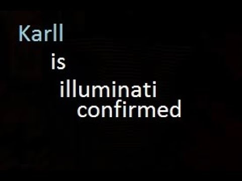 Karll is illuminati confirmed.