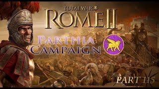 "Playing Total War: Rome II - Parthia Campaign part 115 - ""Chapter VII and VIII Completed"""
