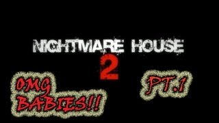 Nighmare House 2-OMG BABIES!! & I scream ALOT and