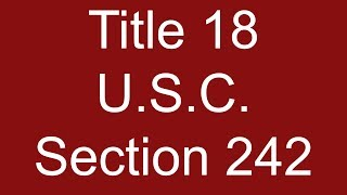 Deprivation of Rights Under Color of Law - Title 18 U.S.C. Section 242 United States Code