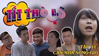 Tít Thò Lò 11 CĂN NHÀ SÓNG GIÓ | Minh Tít - Phong Bồ Nông - Vong Đái - Phương Moon - Dương Long