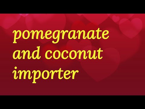 Pomegranate and coconut importer