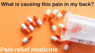 Pain relief medicine | What is causing this pain in my back?