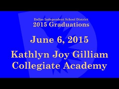 Dallas ISD - Kathlyn Joy Gilliam Collegiate Academy Graduation 2015