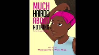 Much Hairdo About Nothing (Father-Daughter Dance) by: Marshalette R. Wise