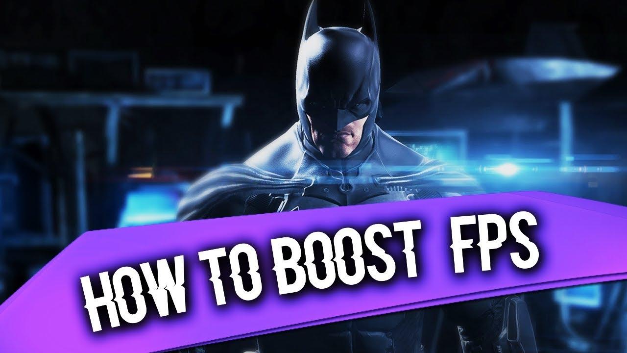 how to get more fps in batman arkham origins
