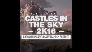 Ian Van Dahl - Castles In The Sky (Ardo vs Dj. Insane & Calvin Shock Bootleg 2016)