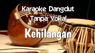 Video Karaoke   Kehilangan ( Dangdut ) download MP3, 3GP, MP4, WEBM, AVI, FLV Agustus 2017