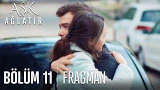 Aşk Ağlatır 11. Bölüm Fragmanı