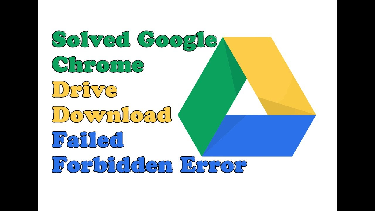 How To Solved Google Chrome Drive Download Failed Forbidden Error