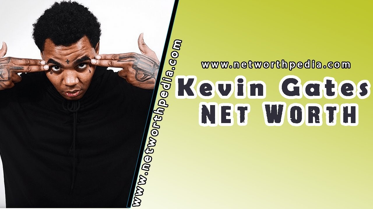 Latest Kevin Gates Net Worth Entire Career - Presented by