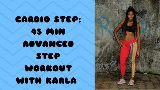 45 min Cardio Step work out/ Intermediate- Advanced level step combinations with Karla
