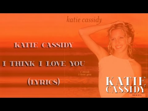 Katie Cassidy - I Think I Love You (lyrics)