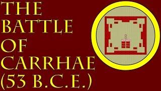 The Battle of Carrhae (53 B.C.E.)