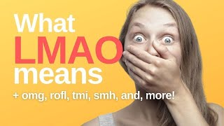What LMAO Means, OMG, ROFL, BRB, TTYL, SMH, IRL, LOL, AFK, IDC... and other text message phrases