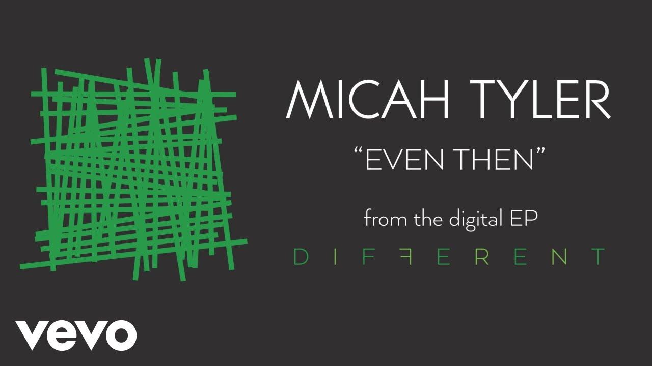Micah Tyler - Even Then (Official Audio)