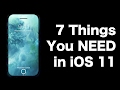 7 Things You Need In iOS 11
