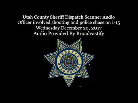 Utah County Sheriff Dispatch Scanner Audio Officer involved shooting and police chase on I-15