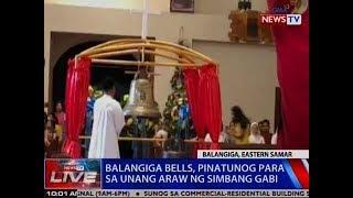 NTVL: Balangiga bells, pinatunog para sa unang araw ng Simbang Gabi