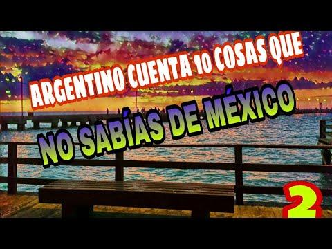 ARGENTINO CUENTA 10 COSAS QUE NO SABÍAS DE MÉXICO