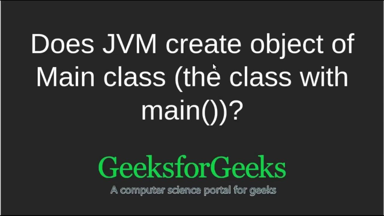 Does JVM create object of Main class   GeeksforGeeks