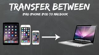 How To Transfer Files From IPhone/IPad/IPod To MacBook | HD