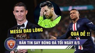TIN TỐI 8/5   Messi thừa nhận ĐAU LÒNG khi Ronaldo giành QBV - Mbappe đoạt chiếc giày vàng 2019/20