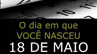 O DIA EM QUE VOCÊ NASCEU - 18 DE MAIO