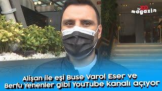 Alişan ile eşi Buse Varol Eser ve Berfu Yenenler gibi youtube kanalı açıyor