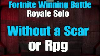 Fortnite How to Win Without Scars and RPG's