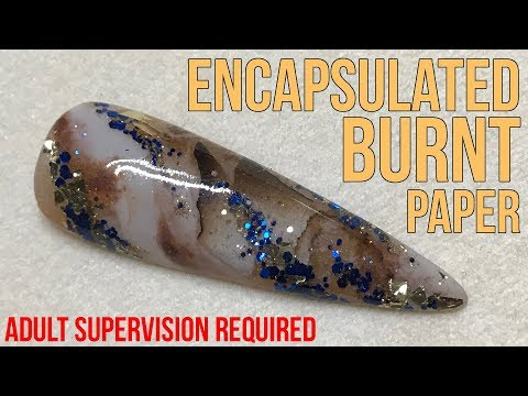 How to Encapsulate Burnt Paper into an Acrylic Nail