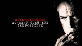 clint eastwood ac cent tchu ate the positive
