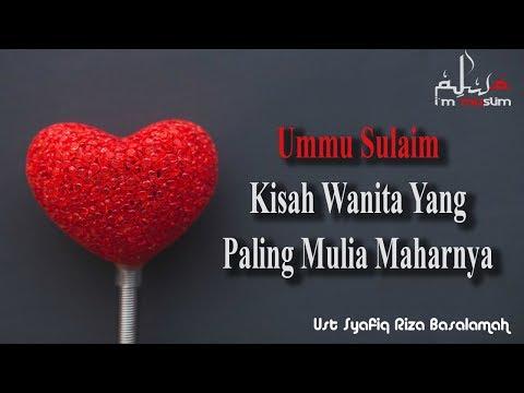 Free Download Ummu Sulaim Kisah Wanita Yang Paling Mulia Maharnya -syafiq Riza Basalamah Mp3 dan Mp4