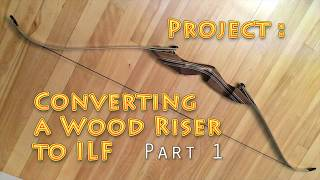 Wood Bow Riser Conversion to ILF - Part 1 (Samick Red Stag mod)