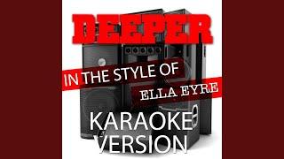 Deeper (In the Style of Ella Eyre) (Karaoke Version)